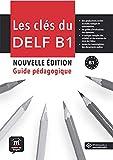 Les clés du nouveau DELF B1 Guide pedagogique: Les clés du nouveau DELF B1 Guide pedagogique (Les Clés du DELF)
