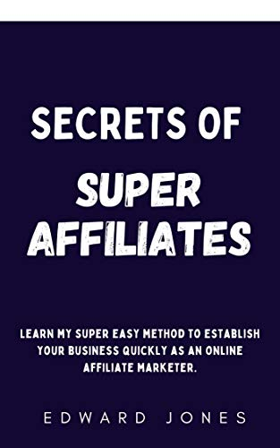 Secrets of Super Affiliates: Learn my super easy method to establish your business quickly as an online affiliate marketer. (English Edition)