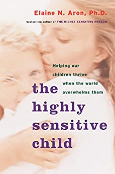 The Highly Sensitive Child: Helping Our Children Thrive When the World Overwhelms Them by [Elaine N. Aron Phd]