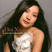 You Are So Beautiful (Shm-CD) by Bei Xu (2008-08-06)