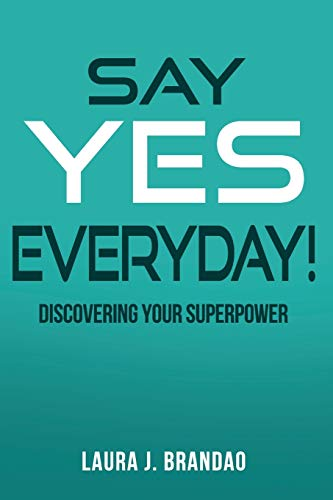 Say Yes Everyday!: Discovering Your Superpower