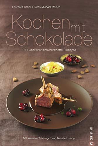 Kochen mit Schokolade: Kochen mit Schokolade: Kochbuch mit 100 verführerischen herzhaften Kochrezepten von Chocolatier Eberhard Schell mit den passenden ... Sommeliere Natalie Lumpp (Cook & Style)