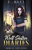 Wolf Shifter Diaries: Life Fated (Wolf Shifter Diaries Sweet Paranormal Romance)