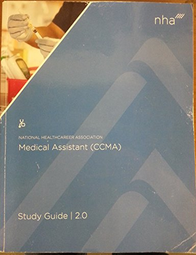 National Healthcareer Association Medical Assistant (CCMA) Certification Study Guide 2. 0