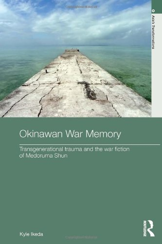 Okinawan War Memory: Transgenerational Trauma and the War Fiction of Medoruma Shun (Asia's Transformations: Literature and Society)