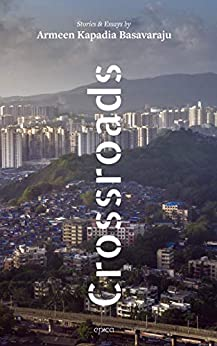 Crossroads: Stories & Essays by Armeen Kapadia Basavaraju by [Armeen Kapadia Basavaraju]