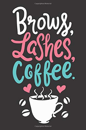 Brows Lashes Coffee: Notizbuch Make-Up Artist, ca. DIN A5 (6x9''), punktkariert, 120 Seiten | für Notizen, Ideen, Termine, Wunschlisten und Skizzen | ... Friseure, Stylisten und Beauty Addicts