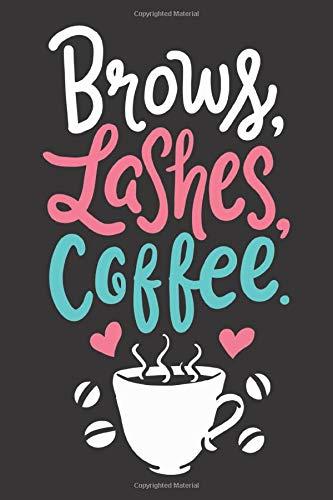 Brows Lashes Coffee: Notizbuch Make-Up Artist, ca. DIN A5 (6x9''), liniert, 120 Seiten | für Notizen, Ideen, Termine, Wunschlisten und Skizzen | für ... Friseure, Stylisten und Beauty Addicts