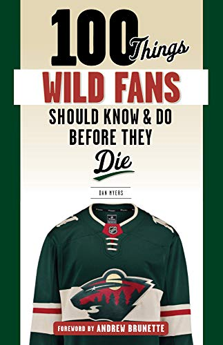 100 Things Wild Fans Should Know & Do Before They Die (100 Things...Fans Should Know)