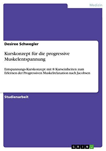 Kurskonzept für die progressive Muskelentspannung: Entspannungs-Kurskonzept mit 8 Kurseinheiten zum Erlernen der Progressiven Muskelrelaxation nach Jacobsen