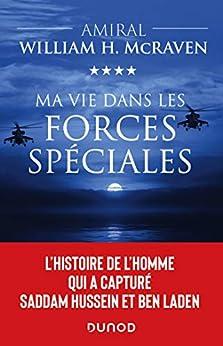 Ma vie dans les forces spéciales : L'histoire de l'homme qui a capturé Saddam Hussein et Ben Laden par [Amiral William H. McRaven]