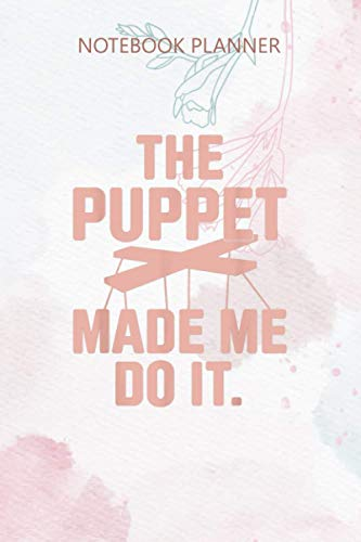 Notebook Planner Ventriloquist Pupper Made Me Puppets Puppering: Bill, Gym, 6x9 inch, Stylish Paperback, Meeting, Home Budget, Over 100 Pages, Task Manager