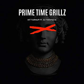 Prime Time Grillz (feat. DJ Twisted E)