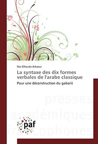 La syntaxe des dix formes verbales de l'arabe classique (OMN.PRES.FRANC.)