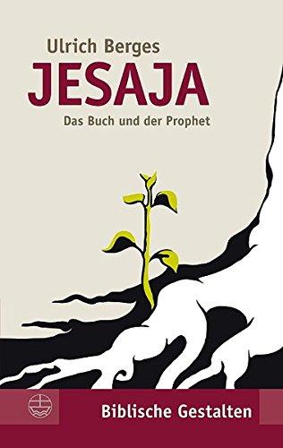 Jesaja. Das Buch und der Prophet: Der Prophet und das Buch (Biblische Gestalten) (Biblische Gestalten (BG), Band 22)