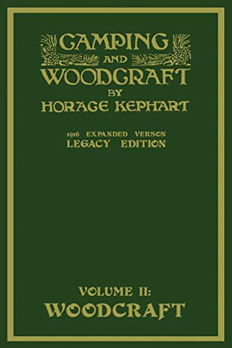Camping And Woodcraft Volume 2 - The Expanded 1916 Version (Legacy Edition): The Deluxe Masterpiece On Outdoors Living And Wilderness Travel