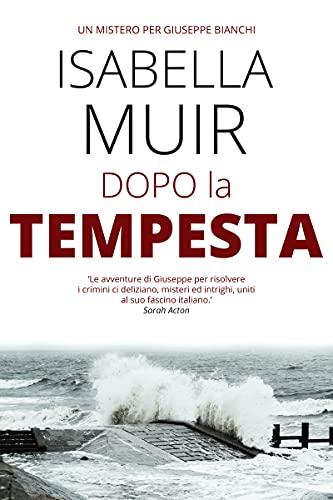 Dopo la Tempesta (Un mistero per Giuseppe Bianchi Vol. 2)