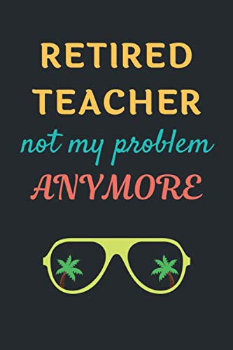 Retired Teacher Gifts: Lined Notebook Journal Diary to Write in for Teacher (Volume 3)