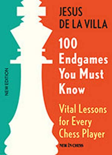 Compare Textbook Prices for 100 Endgames You Must Know: Vital Lessons for Every Chess Player 5th Edition ISBN 9789056916176 by de la Villa, Jesus