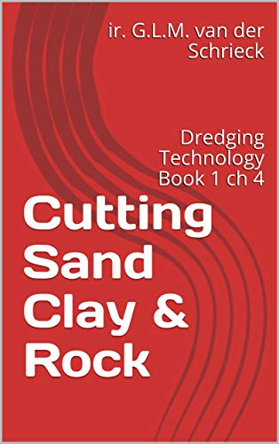 Cutting Sand Clay & Rock: Dredging Technology Book 1 ch 4