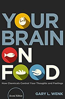 Your Brain on Food: How Chemicals Control Your Thoughts and Feelings by [Professor Gary L. Wenk]