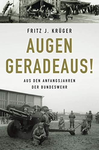 Augen geradeaus!: Aus den Anfangsjahren der Bundeswehr