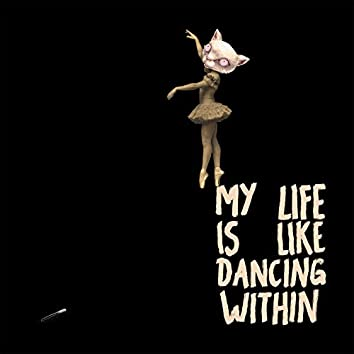 My Life Is Like Dancing Within