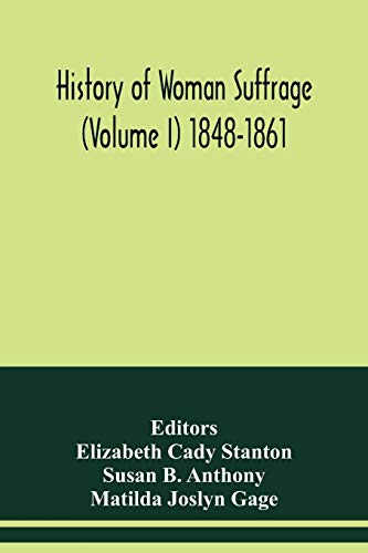 History of woman suffrage (Volume I) 1848-1861