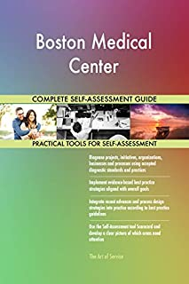 Boston Medical Center All-Inclusive Self-Assessment - More than 660 Success Criteria, Instant Visual Insights, Comprehensive Spreadsheet Dashboard, Auto-Prioritized for Quick Results