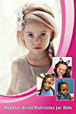 Popular Braid Hairstyles for Kids 2021: Little Girl Braid Styles Ideas in 2021 (English Edition)