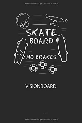 SKATEBOARD NO BRAKES - Visionboard: Halte deine Visionen schriftlich fest und motiviere dich jeden Tag aufs Neue, wenn du das Buch öffnest und das geschriebene durchliest!