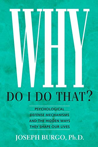 Compare Textbook Prices for Why Do I Do That?: Psychological Defense Mechanisms and the Hidden Ways They Shape Our Lives  ISBN 8601200460957 by Burgo Ph.D., Joseph