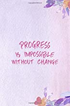 Progress Is Impossible Without Change: All Purpose 6x9 Blank Lined Notebook Journal Way Better Than A Card Trendy Unique Gift Purple Flowered Personal Growth