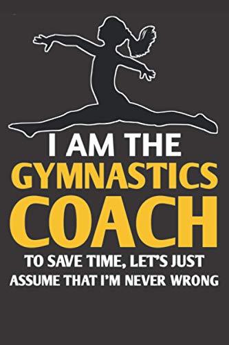 Gymnastics Coach Funny Gift Assume I M Never Wrong: Gymnastics lovers Notebook Journal,gymnastic coach notebook,Gymnast Training Gifts,Personalized ... Coach Appreciation,gymnastic 2021 gift