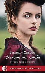 La fierté des Highlanders, Tome 2 - Une passion rebelle de Sharon Cullen