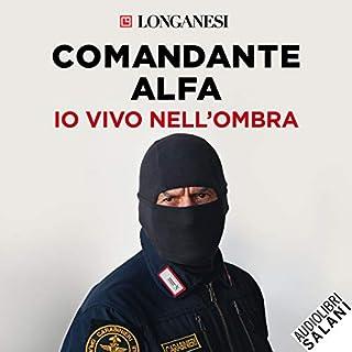 Io vivo nell'ombra                   Di:                                                                                                                                 Comandante Alfa                               Letto da:                                                                                                                                 Ruggero Andreozzi                      Durata:  7 ore e 24 min     94 recensioni     Totali 4,5