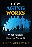 How Aging Works...: What Science Can Do about It (English Edition)