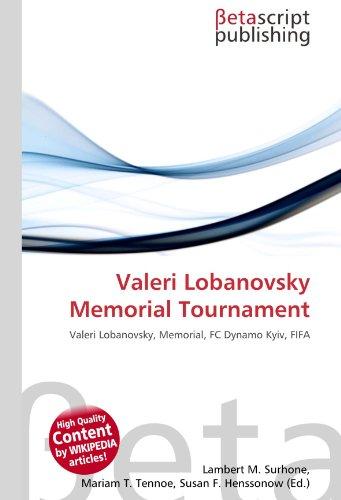 Valeri Lobanovsky Memorial Tournament: Valeri Lobanovsky, Memorial, FC Dynamo Kyiv, FIFA