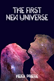 The First New Universe by [Heidi Priebe, Thought Catalog]
