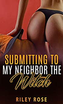 Submitting to My Neighbor the Witch by [Riley Rose]