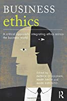 Business Ethics: A Critical Approach: Integrating Ethics Across the Business World