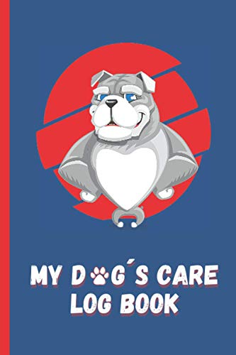 MY DOG´S CARE LOG BOOK - MEDICAL RECORD BOOK & DAILY LOG: Keep Track of its Health: Complete Pet Profile, Vet Visits, Vaccinations, Medications, Dosage, Daily Journal... | GIFTS FOR PUPPY LOVERS