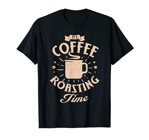 Funny It's coffee roasting time Roasting Coffee roaster T-Shirt