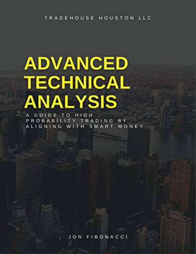 Advanced Technical Analysis: A Guide to High Probability Trading by Aligning with Smart Money