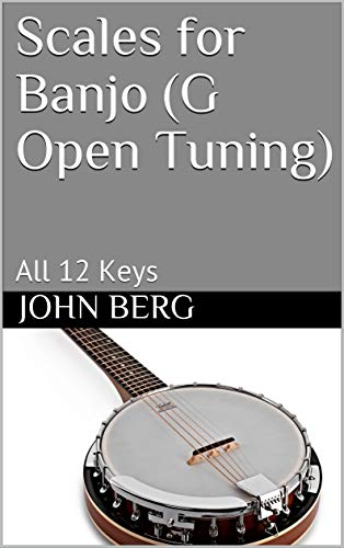 Scales for Banjo (G Open Tuning): All 12 Keys