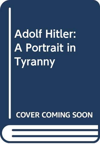 Adolf Hitler: A Portrait in Tyranny