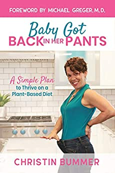 Baby Got Back In Her Pants: A Simple Plan to Thrive on a Plant-Based Diet by [Christin Bummer, Michael Greger]
