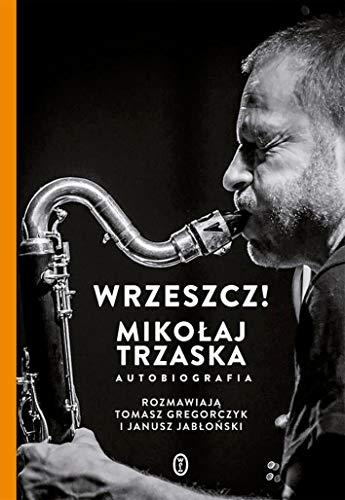 Wrzeszcz! Mikołaj Trzaska autobiografia