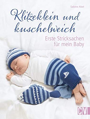 Klitzeklein und kuschelweich: Erste Stricksachen für mein Baby