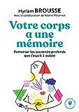 Votre corps a une mémoire - Remonter les souvenirs profonds que l esprit à oublié